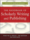 The Handbook of Scholarly Writing and Publishing by Tim Hatcher, Tonette S. Rocco (Paperback, 2011)