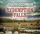Redemption Falls by Joseph O'Connor (CD-Audio, 2007)