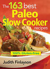 The 163 Best Paleo Slow Cooker Recipes: 100% Gluten-free by Judith Finlayson (Paperback, 2013)