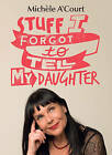 Stuff I Forgot to Tell My Daughter by Michele A'Court (Paperback, 2015)