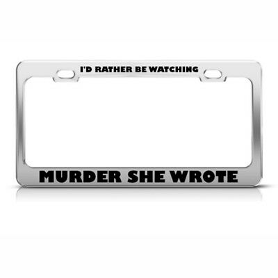 Rather Watching Murder She Wrote Steel Metal License Plate Frame