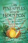 My Pineapples Went to Houston: Finding the Humor in My Dashed Hopes, Broken Dreams and Plans Gone Outrageously Awry by Lee Gaitan (Paperback / softback, 2013)