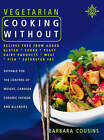 Vegetarian Cooking Without: Recipes Free From Added Sugar, Yeast, Dairy Products, Meat, Fish, Saturated Fat by Barbara Cousins (Paperback, 2000)