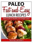 Paleo Fast and Easy Lunch Recipes: Quick Guide to Healthy and Simple Lunch by Tammy Lambert (Paperback / softback, 2014)