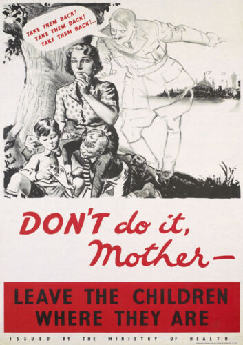 Vintage Reprint A4 Evacuation /'Don/'t Do It Mother/' UK World War 2 Poster