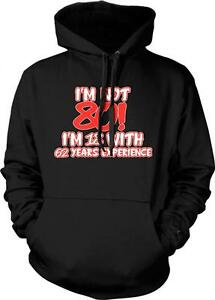 Im Not 80 Im 18 With 62 Years Experience Funny Birthday Present Hoodie Pullover