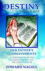 Destiny: Volume One, Our Father's Commandments by Edward Nagell (Paperback / softback, 2005)
