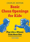 Basic Chess Openings for Kids: Play Like a Winner from Move One by Charles Hertan (Paperback / softback, 2015)