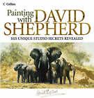 Painting with David Shepherd by David Shepherd (Hardback, 2004)
