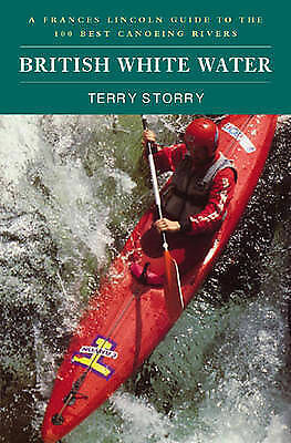 (Very Good)-British White Water: The 100 Best Canoeing Rivers (Paperback)-Storry
