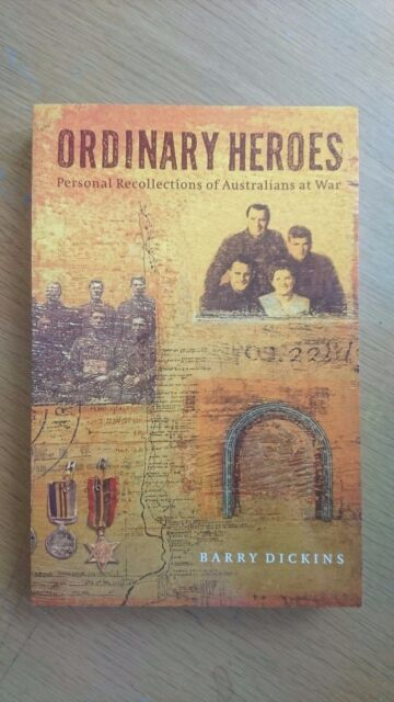 Ordinary Heroes; Personal Recollections of Australians at War by Barry Dickins