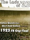 The Lads of '23: Bolton Wanderers, West Ham United and the 1923 FA Cup Final by Brian Belton (Paperback, 2006)