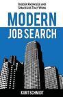 Modern Job Search: Insider Knowledge and Strategies That Work by Kurt Schmidt (Paperback / softback, 2014)