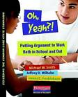 Oh, Yeah?!: Putting Argument to Work Both in School and Out by Michael Smith, James Fredricksen, Jeffrey D Wilhelm (Paperback / softback)
