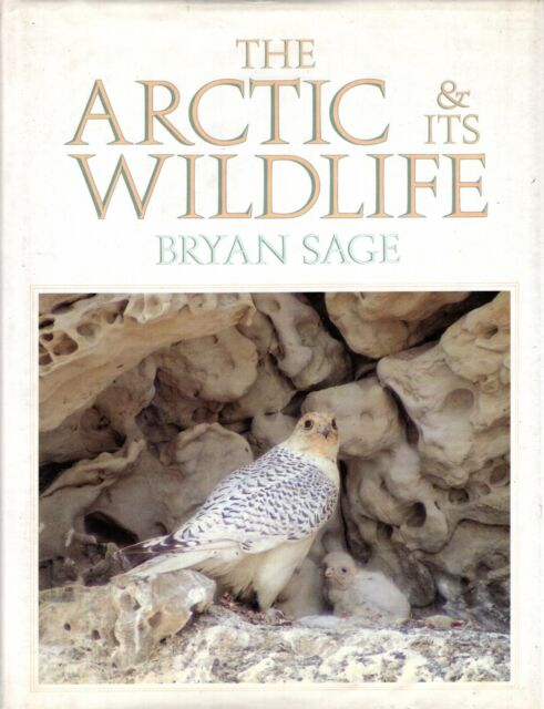 Sage, Bryan  THE ARCTIC AND ITS WILDLIFE Hardback BOOK