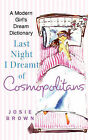 Last Night I Dreamt of Cosmopolitans: A Modern Girl's Dream Dictionary by Josie Brown (Paperback / softback, 2005)