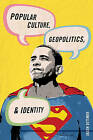 Popular Culture, Geopolitics, and Identity by Jason Dittmer (Paperback, 2010)