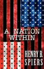 A Nation Within by Henry B Spiers (Paperback / softback, 2012)