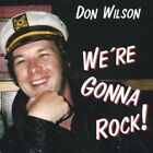 Were Gonna Rock by Don Wilson (CD, 2004)
