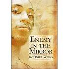Enemy in the Mirror by Oniel Wilks (Paperback / softback, 2007)