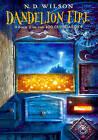Dandelion Fire by N D Wilson (Hardback, 2009)
