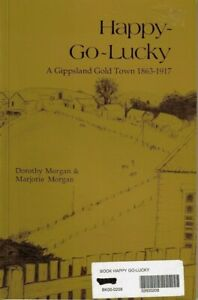 Happy-Go-Lucky-A-Gippsland-gold-town-1863-1917-D-amp-M-Morgan-P-B-FREEPOST