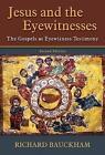 Jesus and the Eyewitnesses: The Gospels as Eyewitness Testimony by Richard Bauckham (Paperback, 2017)