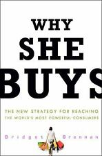 Why She Buys : The New Strategy for Reaching the World's Most Powerful Consumer…