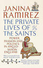 The Private Lives of the Saints: Power, Passion and Politics in Anglo-Saxon England by Janina Ramirez (Paperback, 2016)