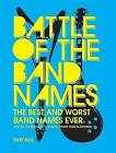 Battle of the Band Names: The Best and Worst Band Names Ever (and All the Brilliant, Colorful, Stupid Ones in Between) by Bart Bull (Paperback, 2009)