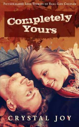 Completely Yours Fictionalized Love Stories Of Real-Life Couples Love Story Co - $4.51