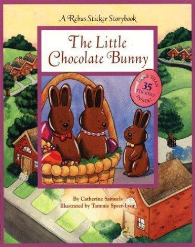 The Little Chocolate Bunny A Rebus Sticker Storybook by Samuels, Catherine