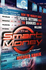 The Smart Money: How the World's Best Sports Bettors Beat the Bookies Out of Millions by Michael Konik (Paperback, 2008)