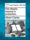 The West's Interest in Protection. by Albert Clarke (Paperback / softback, 2010)
