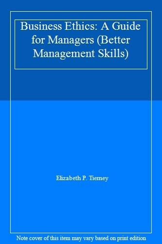 Business Ethics: A Guide for Managers (Better Management Skills),Elizabeth P. T