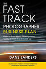 The Fast Track Photographer Business Plan: Build a Successful Photography Venture from the Ground Up by Dane Sanders (Paperback, 2010)