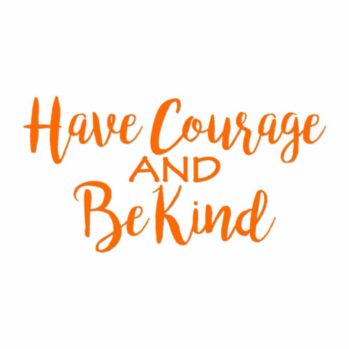 Have Courage Be Kind Vinyl Decal Sticker ebn4248 Multiple Colors /& Sizes