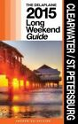 Clearwater / St. Petersburg - The Delaplaine 2015 Long Weekend Guide by Andrew Delaplaine (Paperback / softback, 2014)