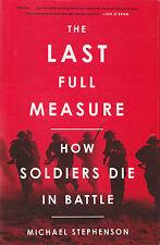 THE LAST FULL MEASURE: How Soldiers Die in Battle by M. Stephenson 2011 HC 1Ed/1