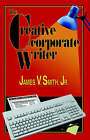 The Creative Corporate Writer by Jr. (Paperback, 2003)
