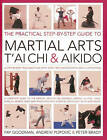 The Practical Step-by-step Guide to Martial Arts, T'ai Chi & Aikido: A Step-by-step Teaching Plan by Peter Brady, Andrew Popovic, Fay Goodman (Paperback, 2013)