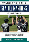 Tales from the Seattle Mariners Dugout: A Collection of the Greatest Mariners Stories Ever Told by Kirby Arnold (Hardback, 2014)