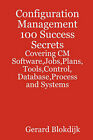 Configuration Management 100 Success Secrets - Covering CM Software, Jobs, Plans, Tools, Control, Database, Process and Systems by Gerard Blokdijk (Paperback / softback, 2008)