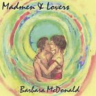 Madmen & Lovers by Barbara McDonald (CD, Mar-1999, White Eagle Records)