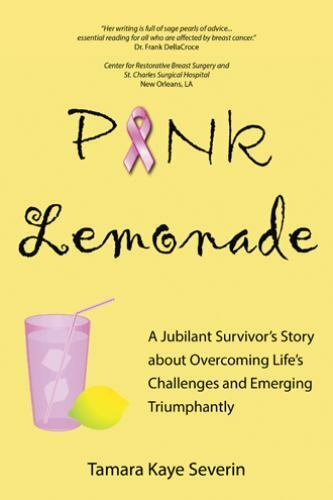 Pink Lemonade : A Jubilant Survivor's Story about Overcoming Life's...
