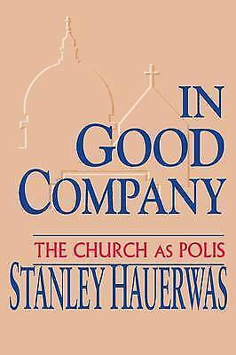 In Good Company: Church as Polis, Stanley Hauerwas, Used; Good Book