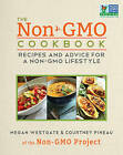 The Non-GMO Cookbook: Recipes and Advice for a Non-GMO Lifestyle by Courtney Pineau, Megan Westgate (Hardback, 2013)
