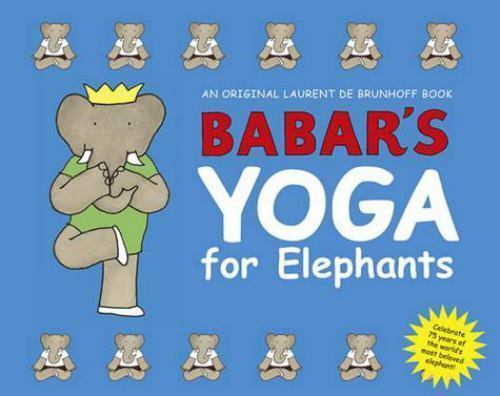 Babar's Yoga for Elephants by de Brunhoff, Laurent