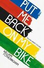 Put Me Back on My Bike: In Search of Tom Simpson by William Fotheringham (Paperback, 2014)