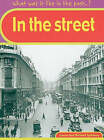 What was it like in the Past? In The Streets Hardback by Capstone Global Library Ltd (Hardback, 2002)